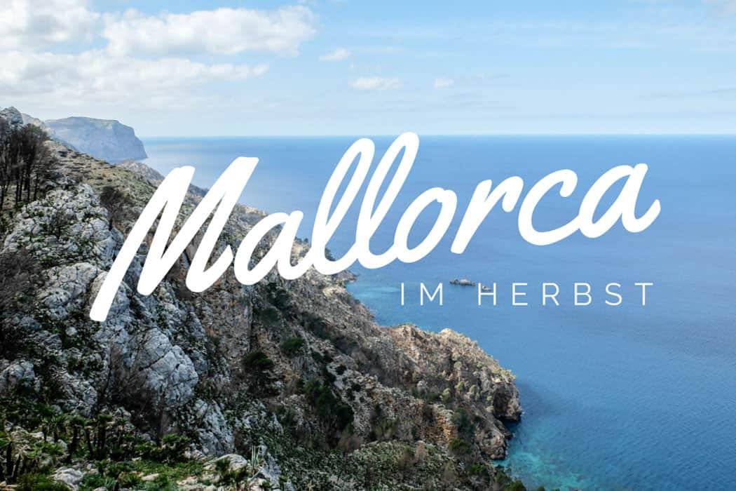 10 Gründe Für Eine Reise Nach Mallorca Im Herbst